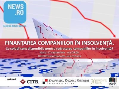 CONFERINŢĂ News.ro: FINANŢAREA COMPANIILOR ÎN INSOLVENŢĂ. Ce soluţii sunt disponibile pentru redresarea companiilor în insolvenţă?