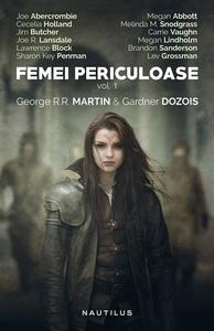 """Antologia """"Femei periculoase"""", concepută de George R.R. Martin şi Gardner Dozois, a apărut la editura Nemira"""