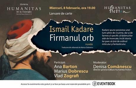 """Volumul de nuvele istorice """"Firmanul orb"""", de Ismail Kadare, va fi lansat miercuri la librăria Humanitas"""