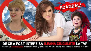 De ce a fost interzisa Ileana Ciuculete la TVR! Cantareata Saveta Bogdan a reamintit acum episodul trist din viata artistei care a murit in urma cu doua zile