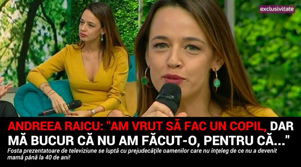 "Andreea Raicu: ""Am vrut sa..."