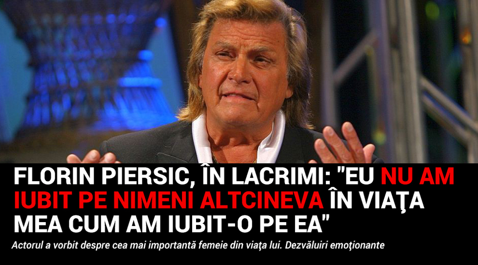 Florin Piersic a lacrimat in...