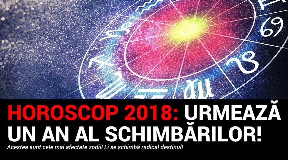 HOROSCOP 2018: Urmeaza un an...