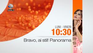 """""""Bravo, ai stil! Panorama"""" - de luni pana vineri, de la ora 10:30, la Kanal D"""